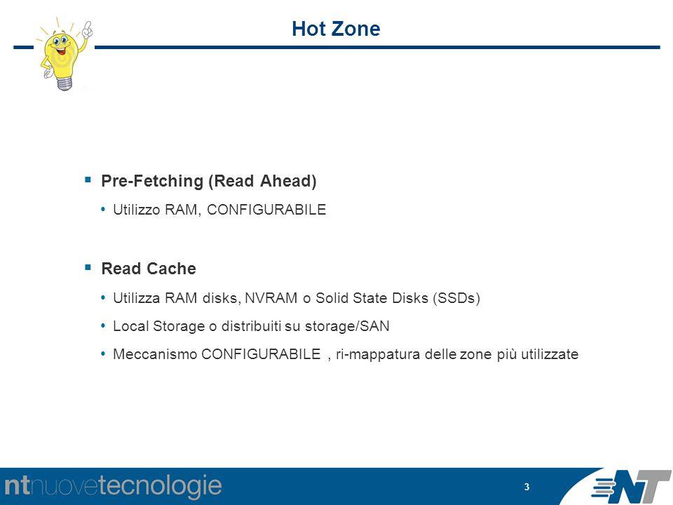 4 HotZone (Read Cache) Ottimizza letture RANDOM seziona vDisk in «zone» Statistica configurabile (read/write, retention time) Rimappa automaticamente le zone più utilizzate su vDisk SSD, RAMDisk ecc.) Riduce l'utilizzo di dispositivi costosi ad alte prestazioni Hot Zone SSD vDisk HDD