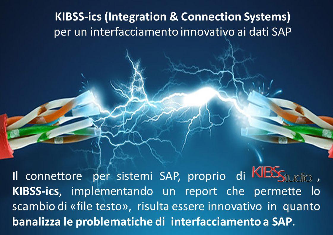 Il connettore per sistemi SAP, proprio di, KIBSS-ics, implementando un report che permette lo scambio di «file testo», risulta essere innovativo in qu