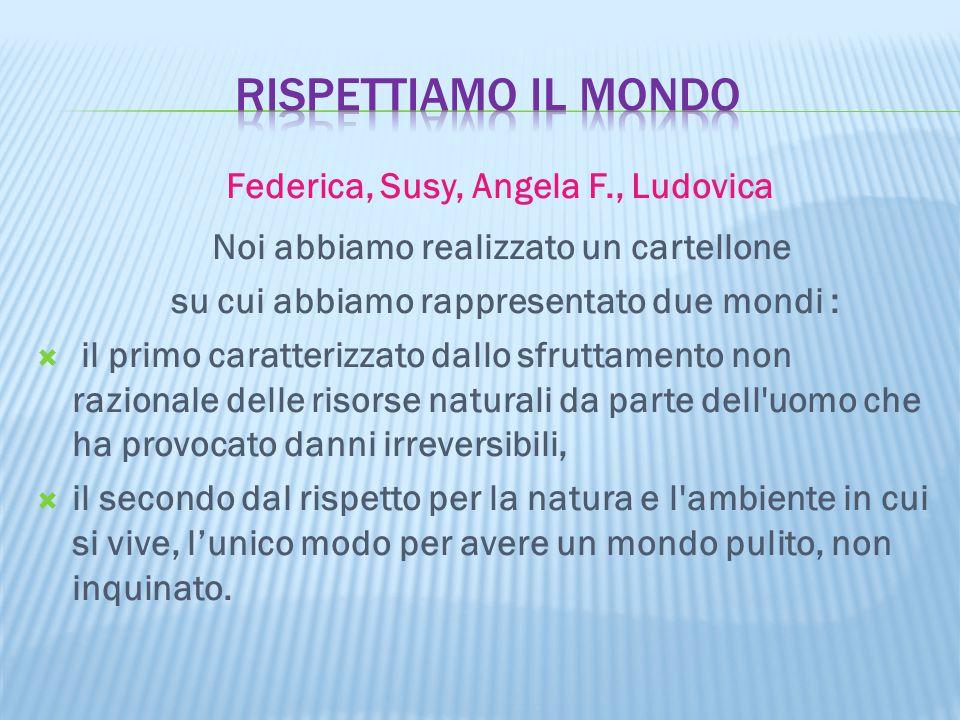 Federica, Susy, Angela F., Ludovica Noi abbiamo realizzato un cartellone su cui abbiamo rappresentato due mondi :  il primo caratterizzato dallo sfru
