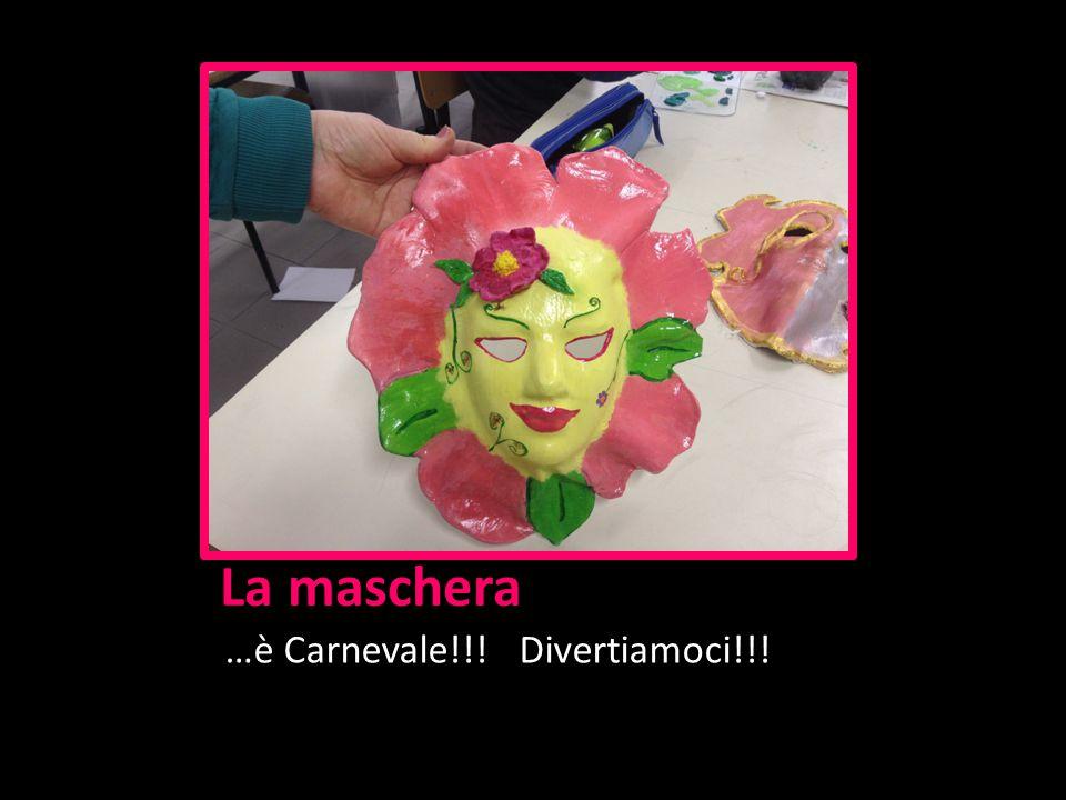 La maschera …è Carnevale!!! Divertiamoci!!!