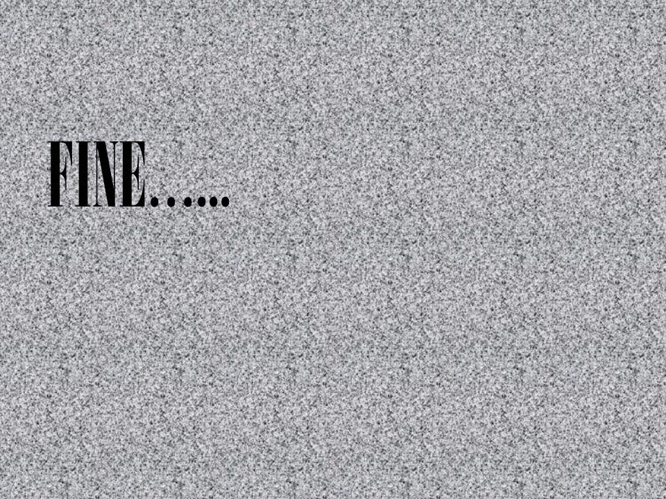 FINE…...
