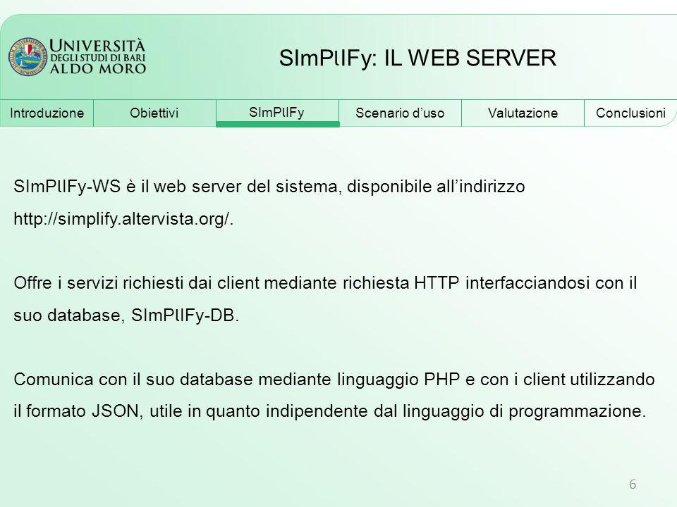 SImP l IFy: IL WEB SERVER 6 SImP l IFy-WS è il web server del sistema, disponibile all'indirizzo http://simplify.altervista.org/. Offre i servizi rich