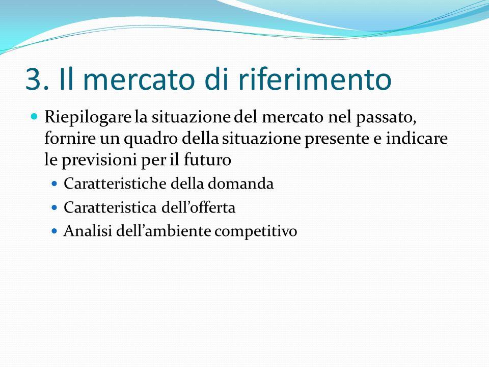 3. Il mercato di riferimento Riepilogare la situazione del mercato nel passato, fornire un quadro della situazione presente e indicare le previsioni p