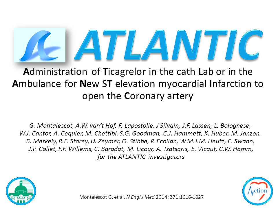 Administration of Ticagrelor in the cath Lab or in the Ambulance for New ST elevation myocardial Infarction to open the Coronary artery G. Montalescot