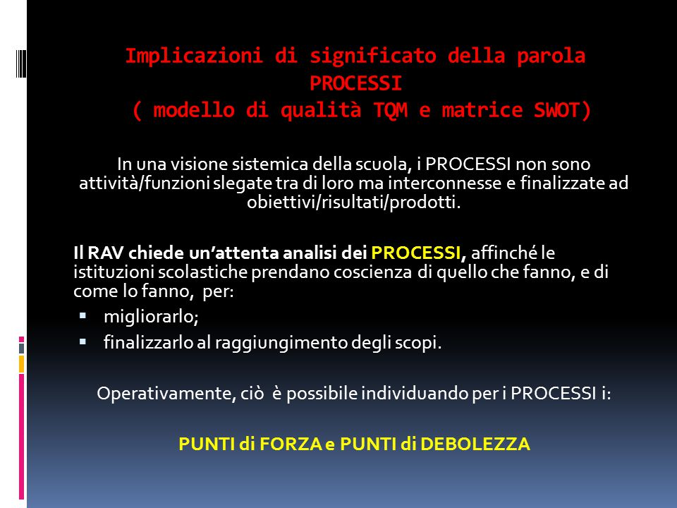 Implicazioni di significato della parola PROCESSI ( modello di qualità TQM e matrice SWOT) In una visione sistemica della scuola, i PROCESSI non sono