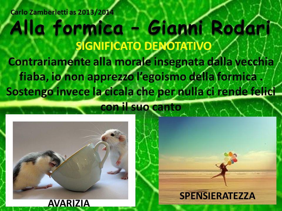 SIGNIFICATO DENOTATIVO Alla formica – Gianni Rodari Carlo Zamberletti as 2013/2014 Contrariamente alla morale insegnata dalla vecchia fiaba, io non ap