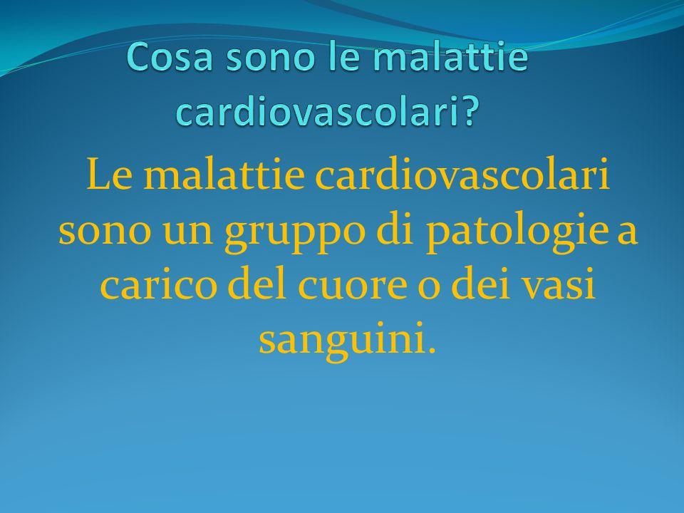 Le malattie cardiovascolari sono un gruppo di patologie a carico del cuore o dei vasi sanguini.