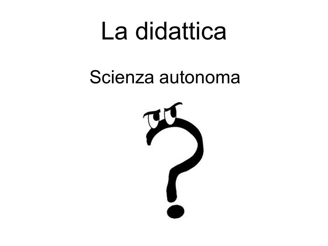 La didattica Scienza autonoma