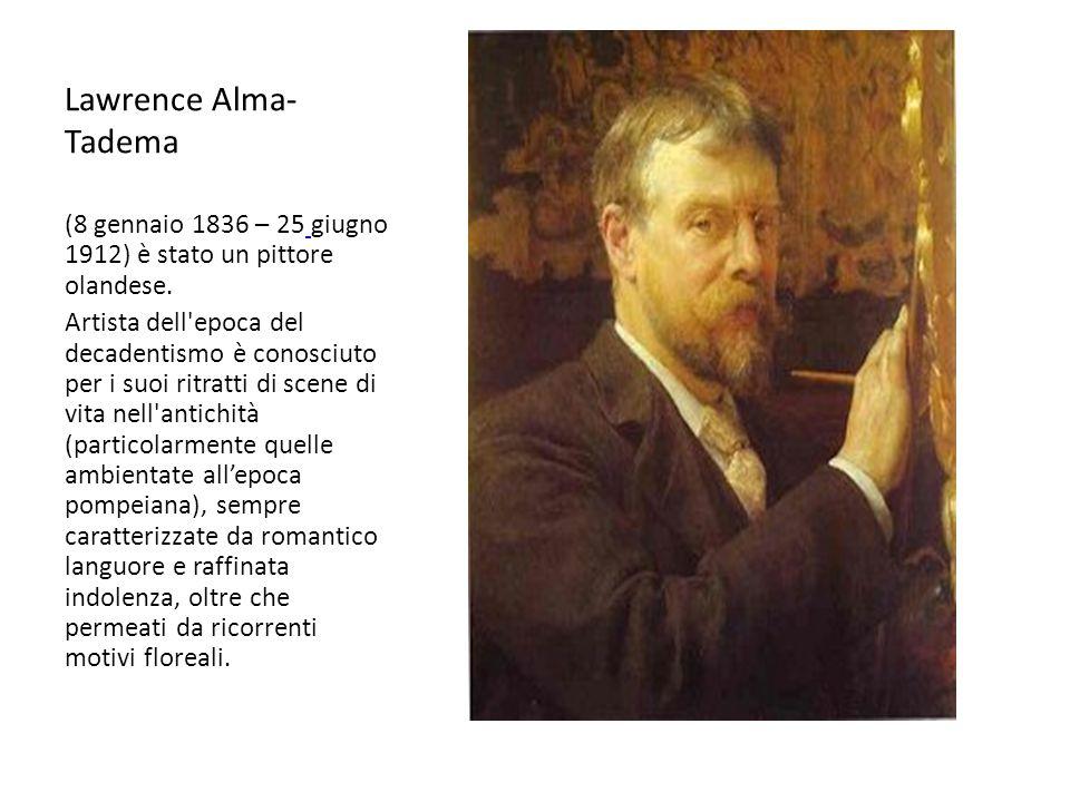 Lawrence Alma- Tadema (8 gennaio 1836 – 25 giugno 1912) è stato un pittore olandese. Artista dell'epoca del decadentismo è conosciuto per i suoi ritra