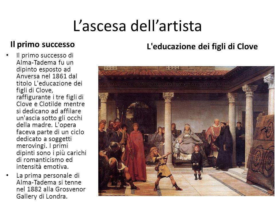 L'ascesa dell'artista Il primo successo Il primo successo di Alma-Tadema fu un dipinto esposto ad Anversa nel 1861 dal titolo L'educazione dei figli d