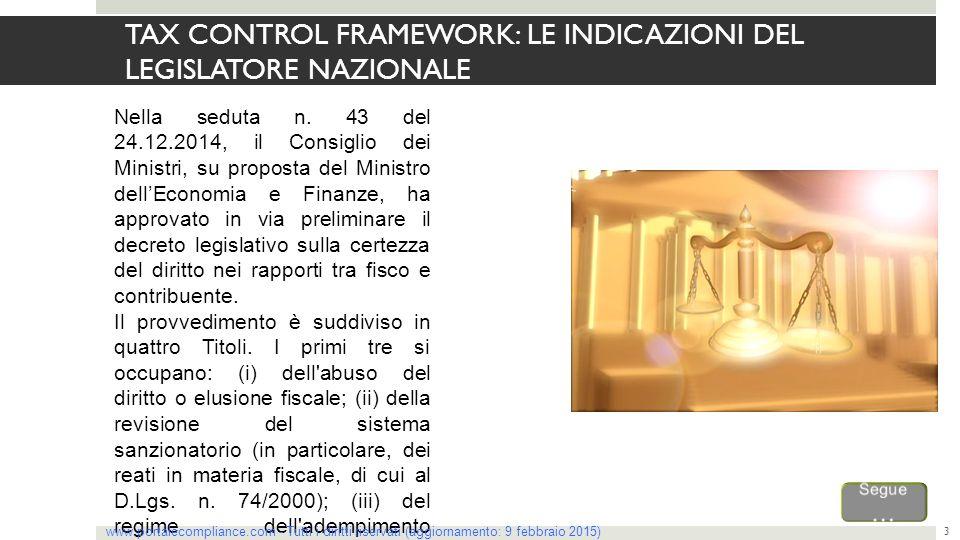 TAX CONTROL FRAMEWORK: LE INDICAZIONI DEL LEGISLATORE NAZIONALE 3 Nella seduta n. 43 del 24.12.2014, il Consiglio dei Ministri, su proposta del Minist