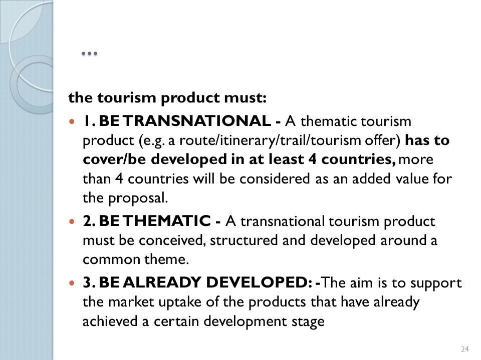 ...the tourism product must: 1. BE TRANSNATIONAL - A thematic tourism product (e.g.