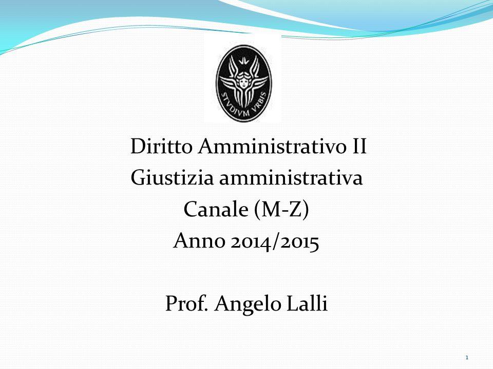 Diritto Amministrativo II Giustizia amministrativa Canale (M-Z) Anno 2014/2015 Prof. Angelo Lalli 1
