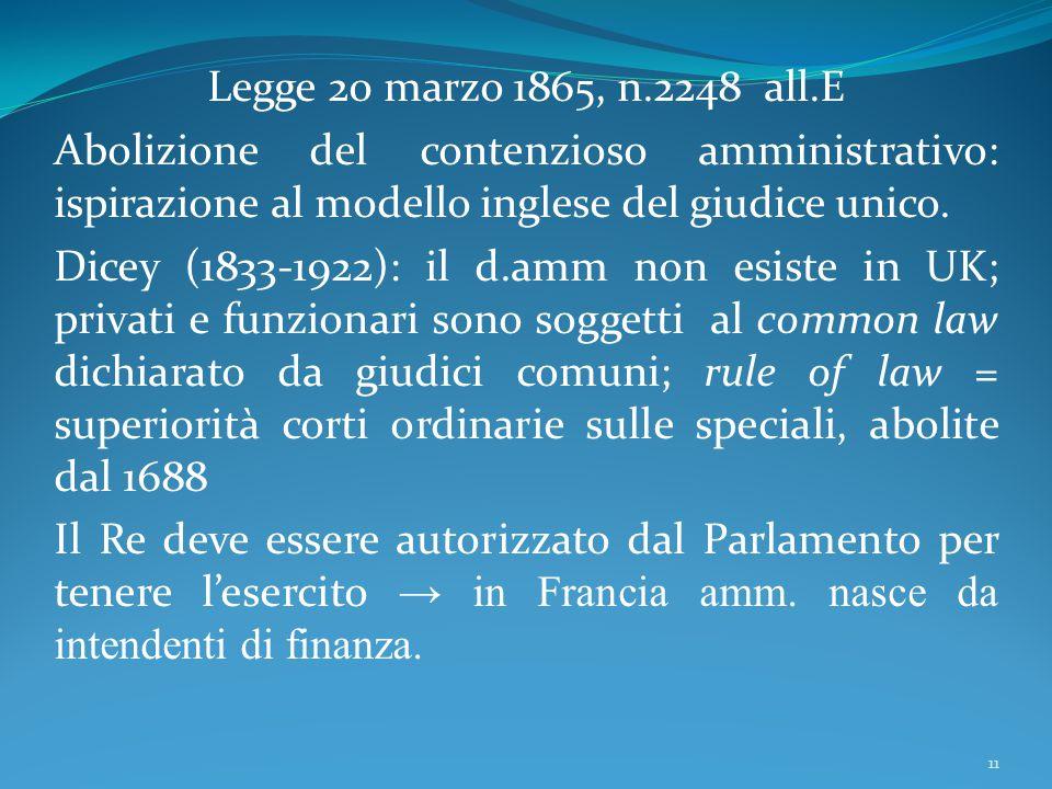 Legge 20 marzo 1865, n.2248 all.E Abolizione del contenzioso amministrativo: ispirazione al modello inglese del giudice unico. Dicey (1833-1922): il d