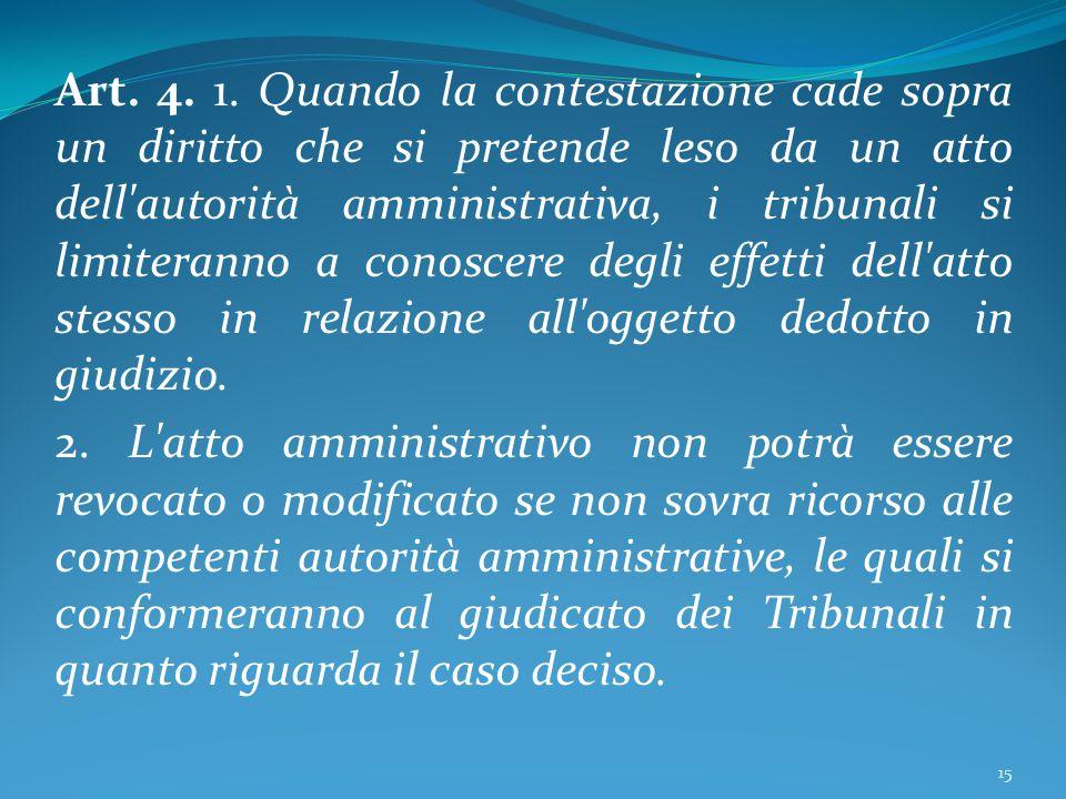 Art. 4. 1. Quando la contestazione cade sopra un diritto che si pretende leso da un atto dell'autorità amministrativa, i tribunali si limiteranno a co