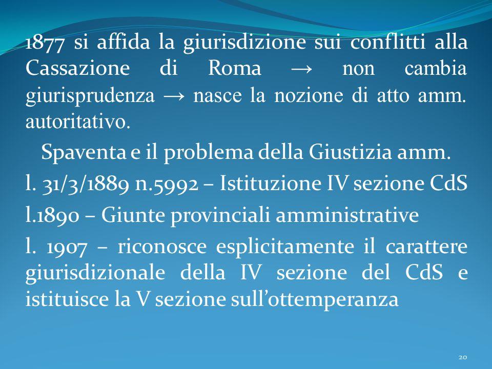 1877 si affida la giurisdizione sui conflitti alla Cassazione di Roma → non cambia giurisprudenza → nasce la nozione di atto amm. autoritativo. Spaven