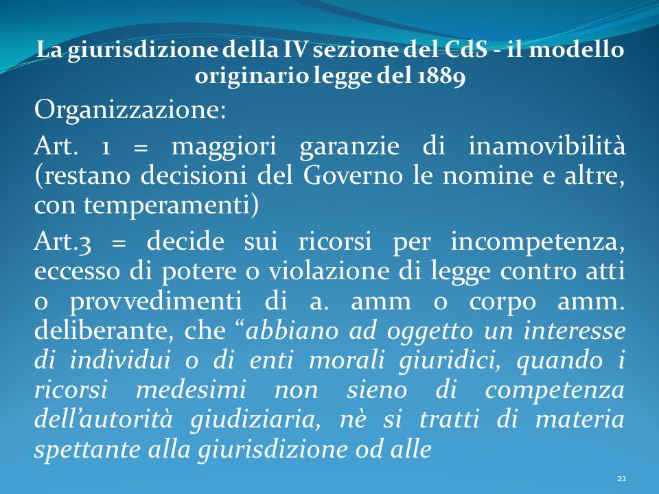 La giurisdizione della IV sezione del CdS - il modello originario legge del 1889 Organizzazione: Art. 1 = maggiori garanzie di inamovibilità (restano