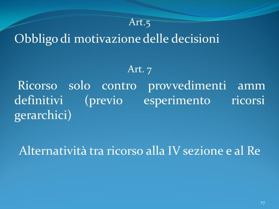 Art.5 Obbligo di motivazione delle decisioni Art. 7 Ricorso solo contro provvedimenti amm definitivi (previo esperimento ricorsi gerarchici) Alternati