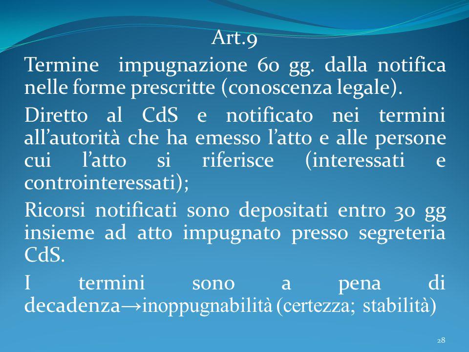 Art.9 Termine impugnazione 60 gg. dalla notifica nelle forme prescritte (conoscenza legale). Diretto al CdS e notificato nei termini all'autorità che