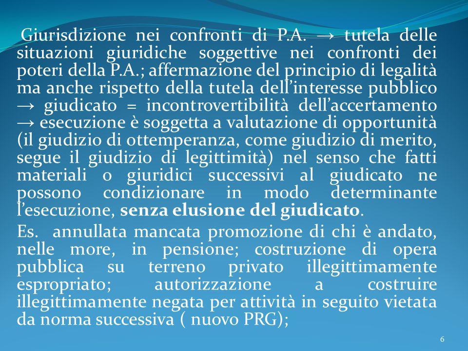 Giurisdizione nei confronti di P.A. → tutela delle situazioni giuridiche soggettive nei confronti dei poteri della P.A.; affermazione del principio di