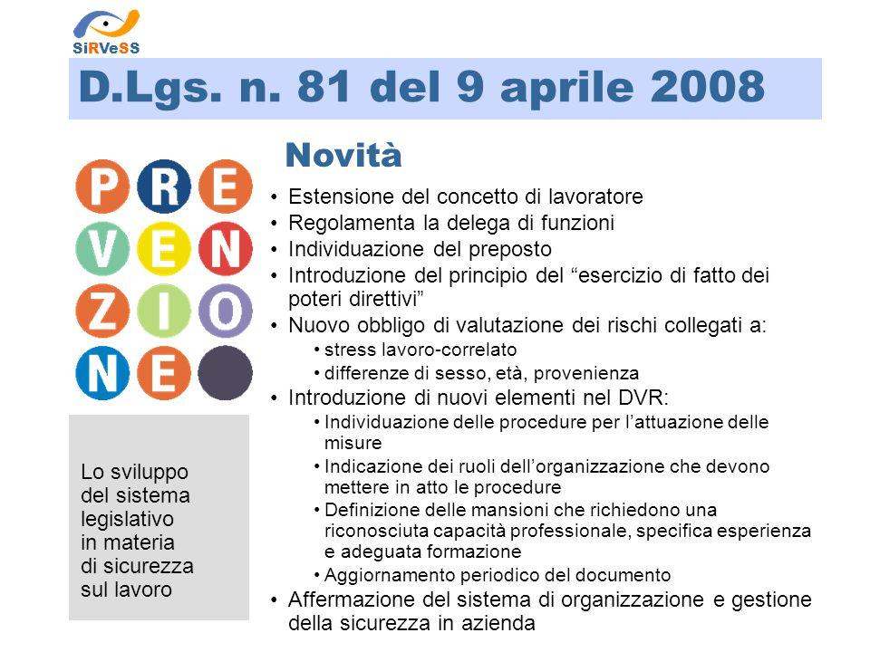 D.Lgs. n. 81 del 9 aprile 2008 Lo sviluppo del sistema legislativo in materia di sicurezza sul lavoro SiRVeSS Novità Estensione del concetto di lavora