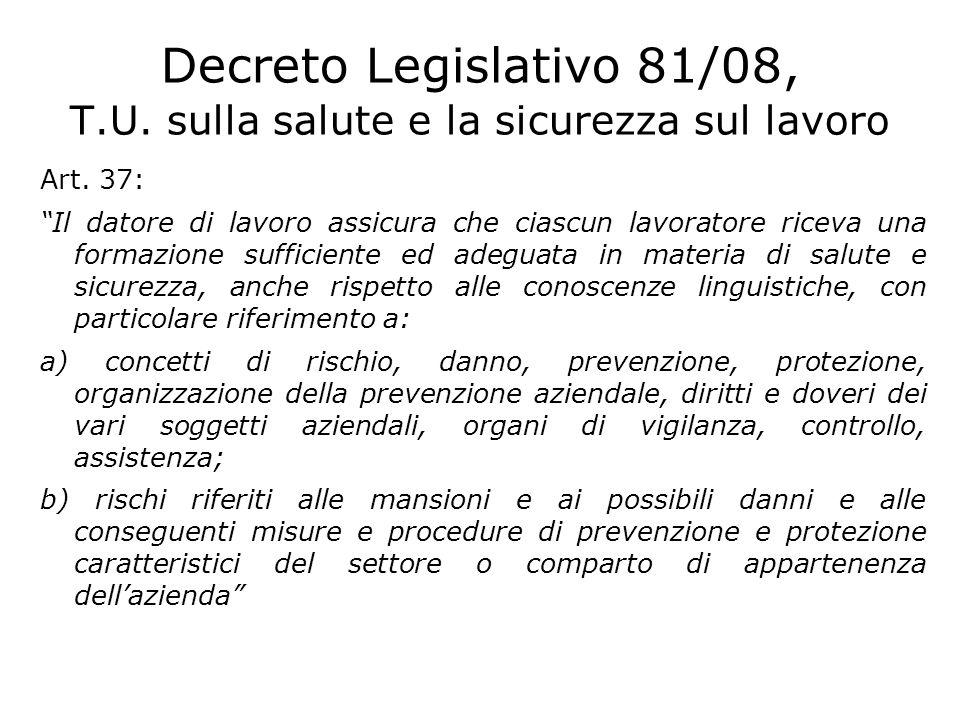 """Decreto Legislativo 81/08, T.U. sulla salute e la sicurezza sul lavoro Art. 37: """"Il datore di lavoro assicura che ciascun lavoratore riceva una formaz"""