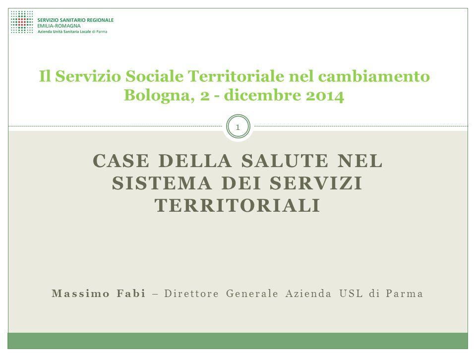 CASE DELLA SALUTE NEL SISTEMA DEI SERVIZI TERRITORIALI Il Servizio Sociale Territoriale nel cambiamento Bologna, 2 - dicembre 2014 1 Massimo Fabi – Di