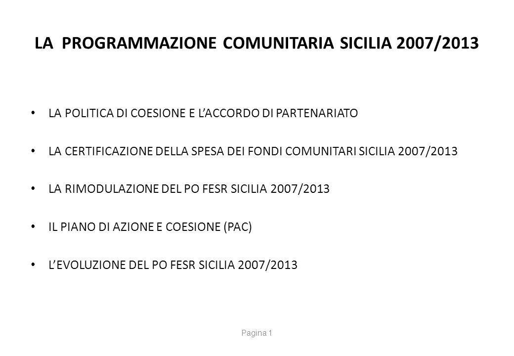 LA PROGRAMMAZIONE COMUNITARIA SICILIA 2007/2013 LA POLITICA DI COESIONE E L'ACCORDO DI PARTENARIATO LA CERTIFICAZIONE DELLA SPESA DEI FONDI COMUNITARI