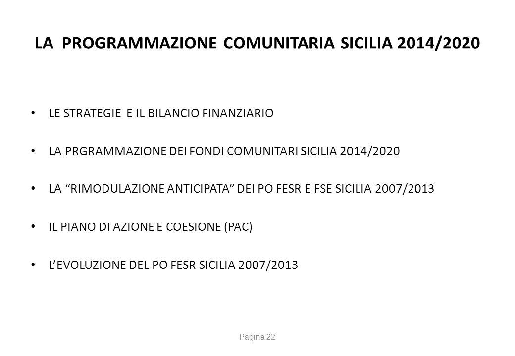 """LA PROGRAMMAZIONE COMUNITARIA SICILIA 2014/2020 LE STRATEGIE E IL BILANCIO FINANZIARIO LA PRGRAMMAZIONE DEI FONDI COMUNITARI SICILIA 2014/2020 LA """"RIM"""