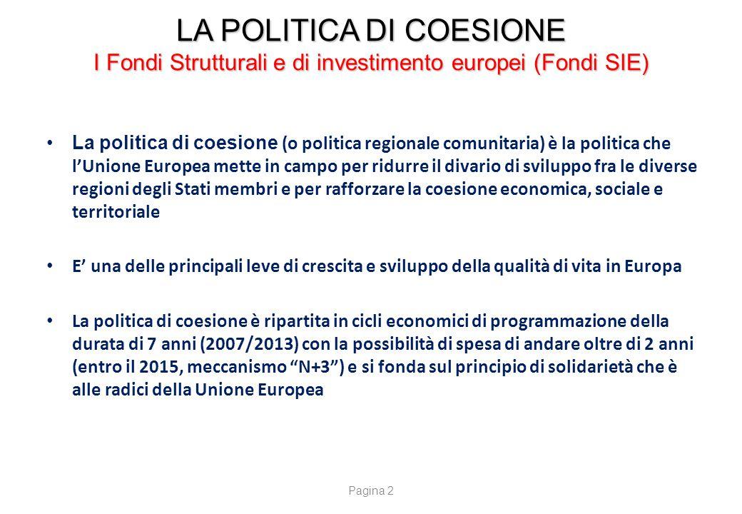 LA POLITICA DI COESIONE I Fondi Strutturali e di investimento europei (Fondi SIE) La politica di coesione (o politica regionale comunitaria) è la poli