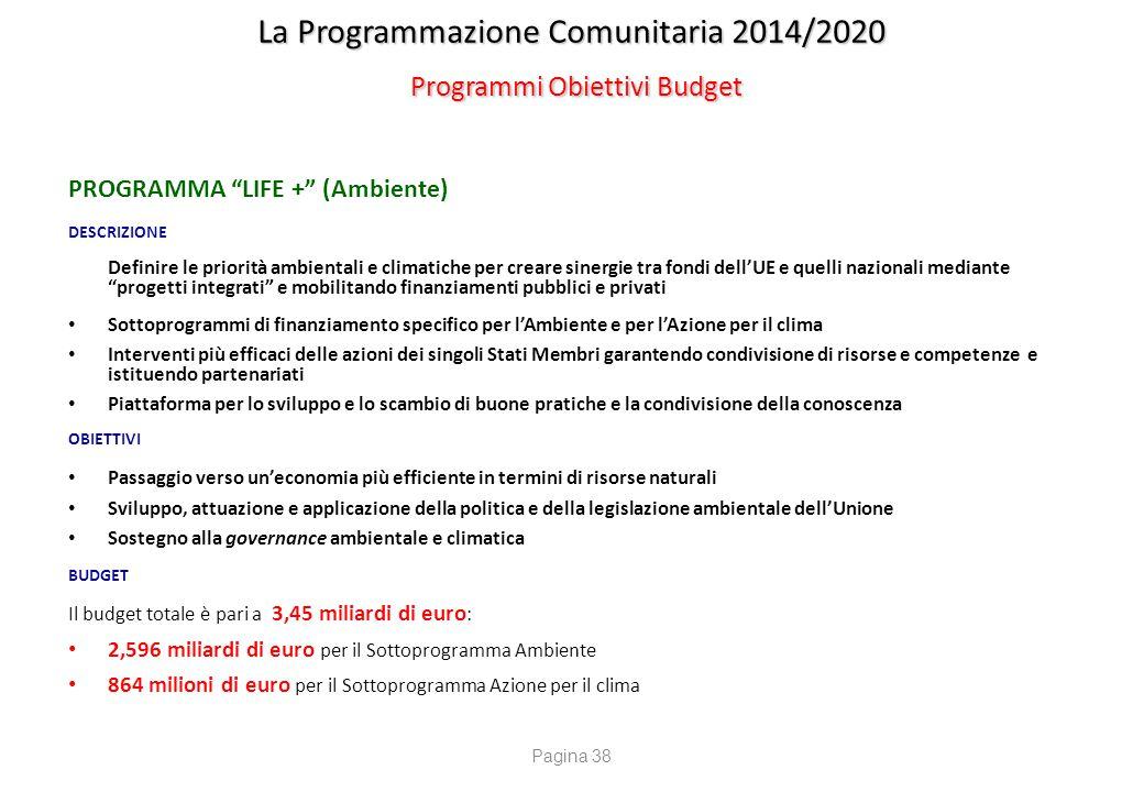 """La Programmazione Comunitaria 2014/2020 Programmi Obiettivi Budget PROGRAMMA """"LIFE +"""" (Ambiente) DESCRIZIONE Definire le priorità ambientali e climati"""
