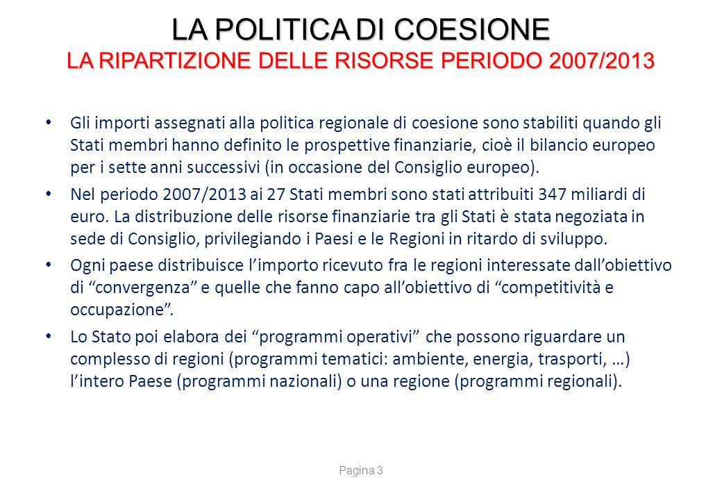 LA POLITICA DI COESIONE LA RIPARTIZIONE DELLE RISORSE PERIODO 2007/2013 Gli importi assegnati alla politica regionale di coesione sono stabiliti quand