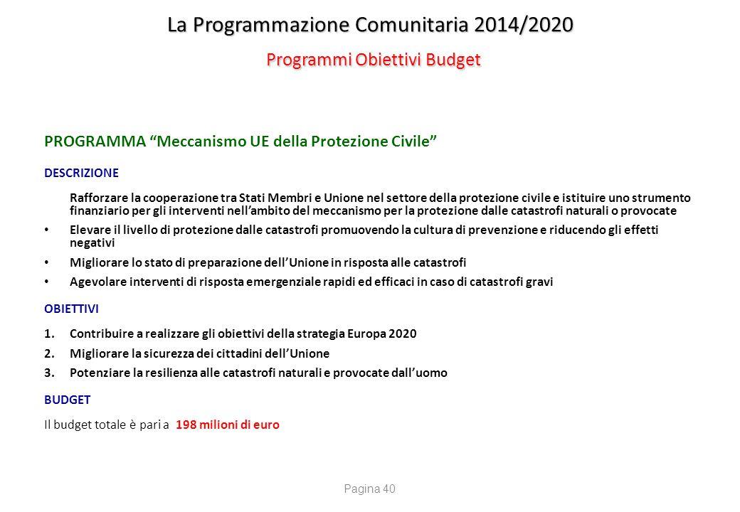 """La Programmazione Comunitaria 2014/2020 Programmi Obiettivi Budget PROGRAMMA """"Meccanismo UE della Protezione Civile"""" DESCRIZIONE Rafforzare la coopera"""