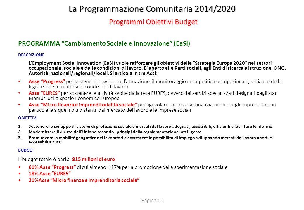 """La Programmazione Comunitaria 2014/2020 Programmi Obiettivi Budget PROGRAMMA """"Cambiamento Sociale e Innovazione"""" (EaSI) DESCRIZIONE L'Employment Socia"""