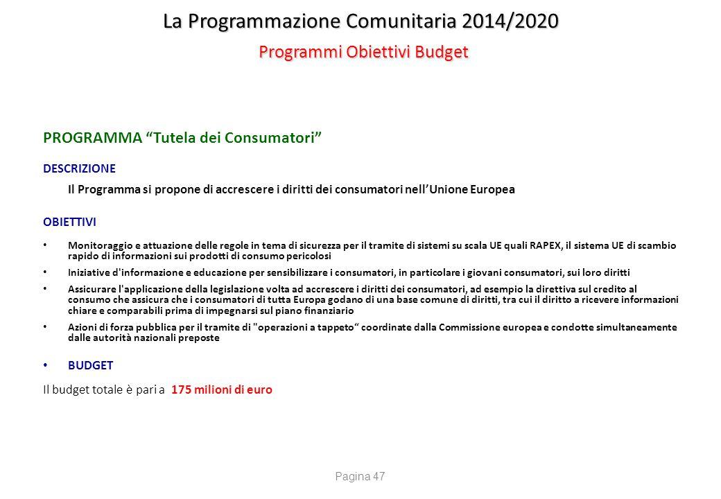 """La Programmazione Comunitaria 2014/2020 Programmi Obiettivi Budget PROGRAMMA """"Tutela dei Consumatori"""" DESCRIZIONE Il Programma si propone di accrescer"""