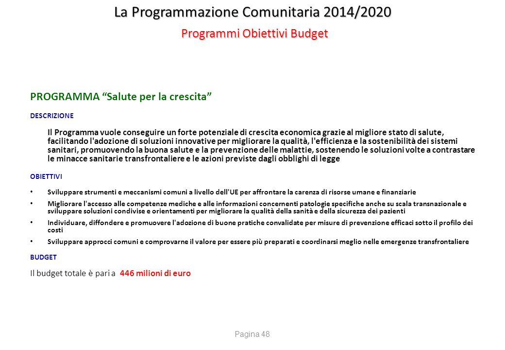 """La Programmazione Comunitaria 2014/2020 Programmi Obiettivi Budget PROGRAMMA """"Salute per la crescita"""" DESCRIZIONE Il Programma vuole conseguire un for"""