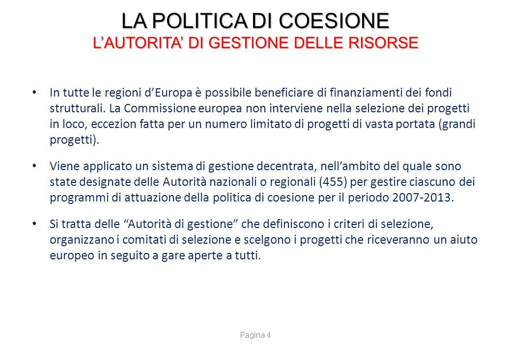 LA POLITICA DI COESIONE L'AUTORITA' DI GESTIONE DELLE RISORSE In tutte le regioni d'Europa è possibile beneficiare di finanziamenti dei fondi struttur