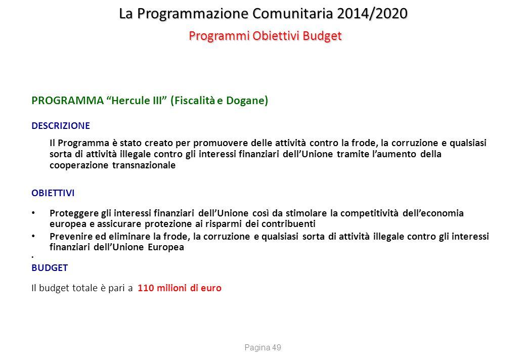 """La Programmazione Comunitaria 2014/2020 Programmi Obiettivi Budget PROGRAMMA """"Hercule III"""" (Fiscalità e Dogane) DESCRIZIONE Il Programma è stato creat"""
