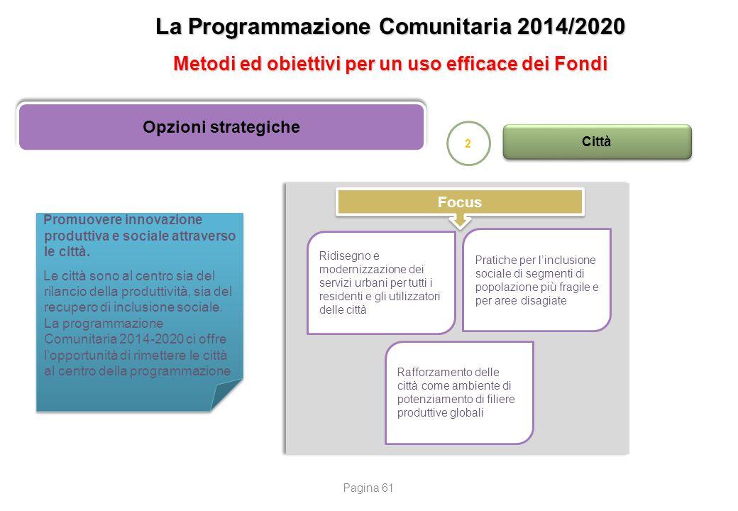 La Programmazione Comunitaria 2014/2020 Metodi ed obiettivi per un uso efficace dei Fondi Opzioni strategiche 2 Città Promuovere innovazione produttiv