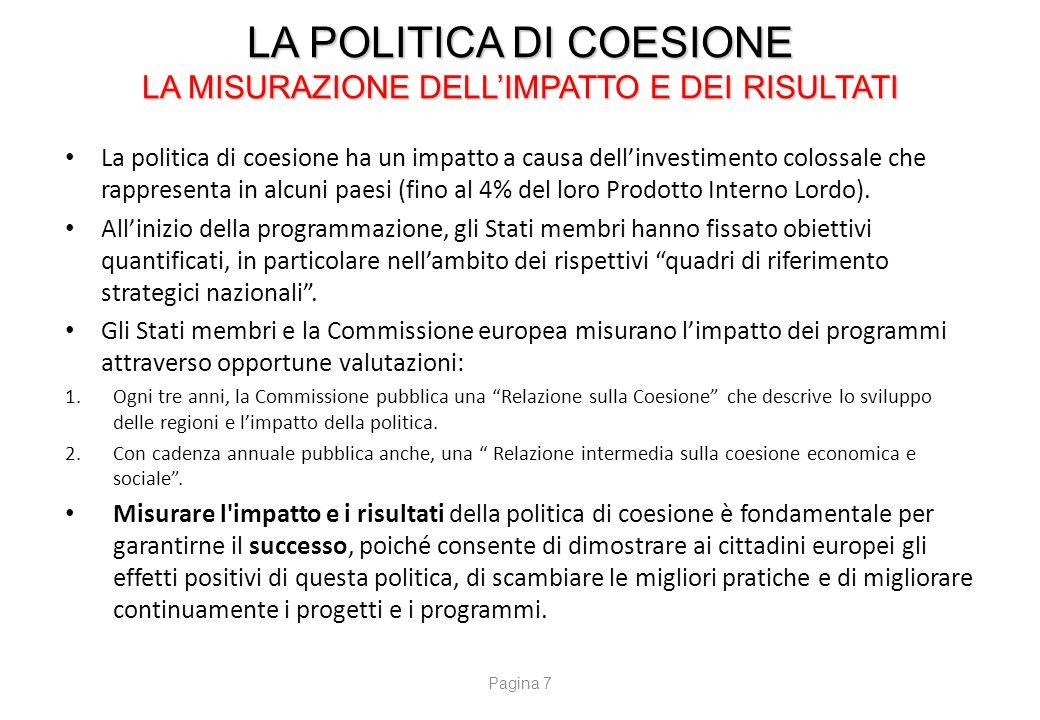 LA POLITICA DI COESIONE LA MISURAZIONE DELL'IMPATTO E DEI RISULTATI La politica di coesione ha un impatto a causa dell'investimento colossale che rapp