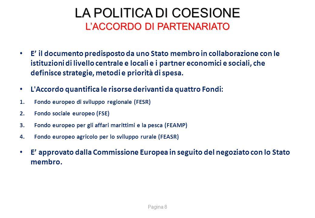 LA POLITICA DI COESIONE L'ACCORDO DI PARTENARIATO E' il documento predisposto da uno Stato membro in collaborazione con le istituzioni di livello cent