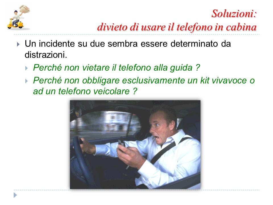 Soluzioni: divieto di usare il telefono in cabina  Un incidente su due sembra essere determinato da distrazioni.  Perché non vietare il telefono all