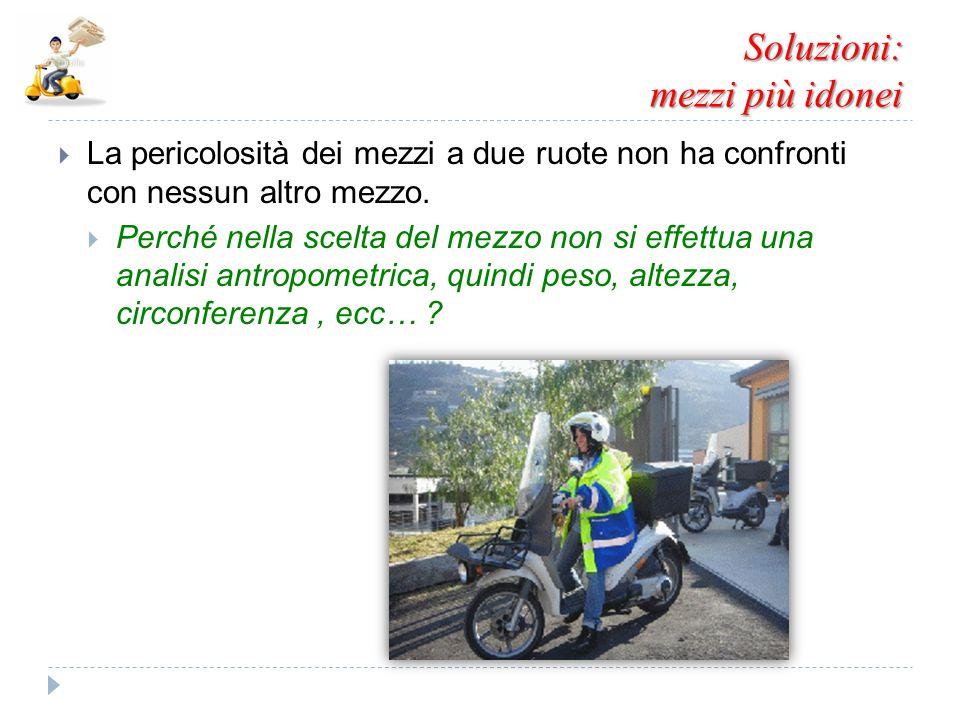 Soluzioni: mezzi più idonei  La pericolosità dei mezzi a due ruote non ha confronti con nessun altro mezzo.  Perché nella scelta del mezzo non si ef