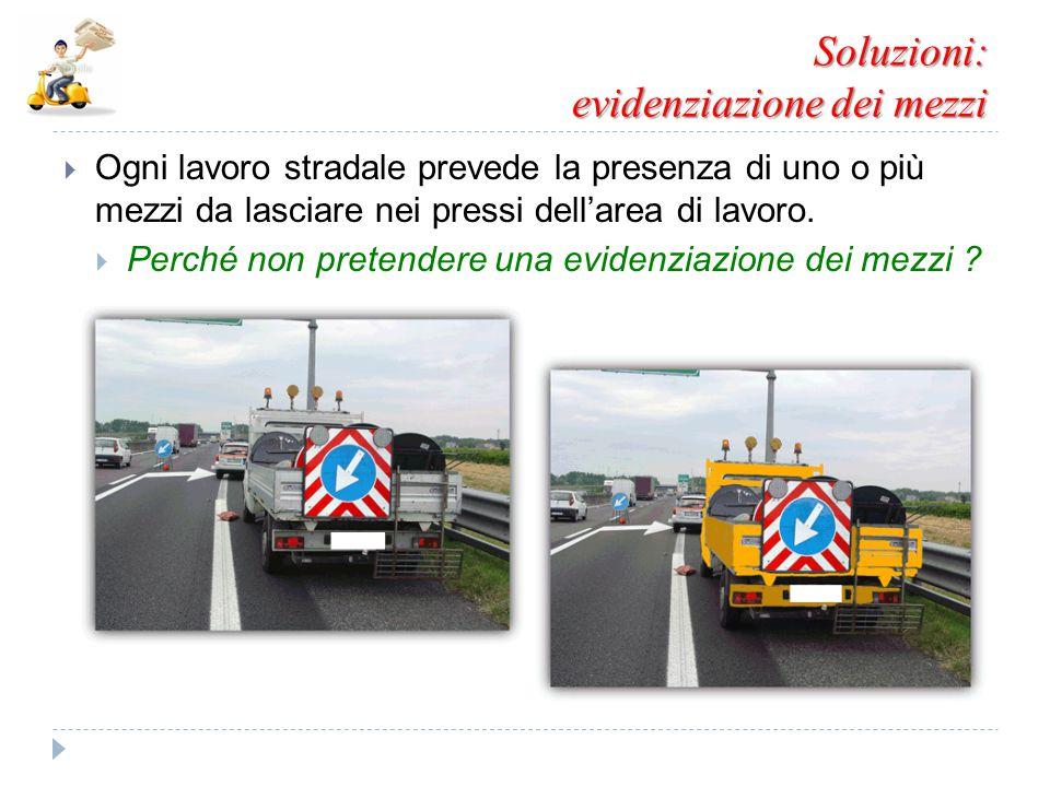 Soluzioni: evidenziazione dei mezzi  Ogni lavoro stradale prevede la presenza di uno o più mezzi da lasciare nei pressi dell'area di lavoro.  Perché