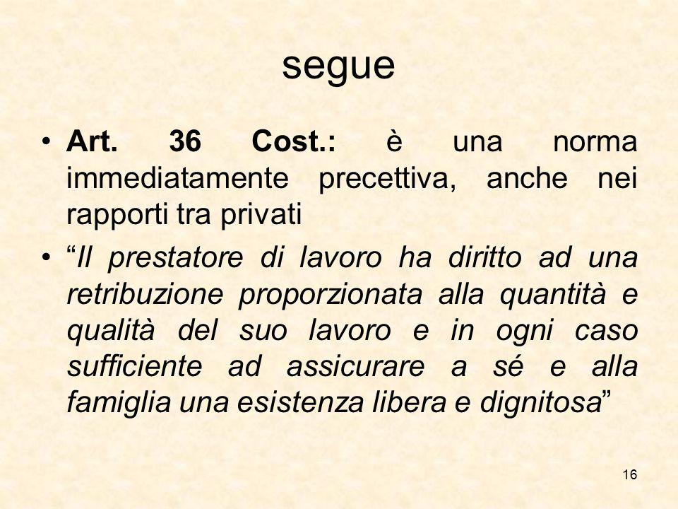 """segue Art. 36 Cost.: è una norma immediatamente precettiva, anche nei rapporti tra privati """"Il prestatore di lavoro ha diritto ad una retribuzione pro"""