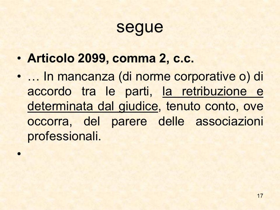 segue Articolo 2099, comma 2, c.c. … In mancanza (di norme corporative o) di accordo tra le parti, la retribuzione e determinata dal giudice, tenuto c