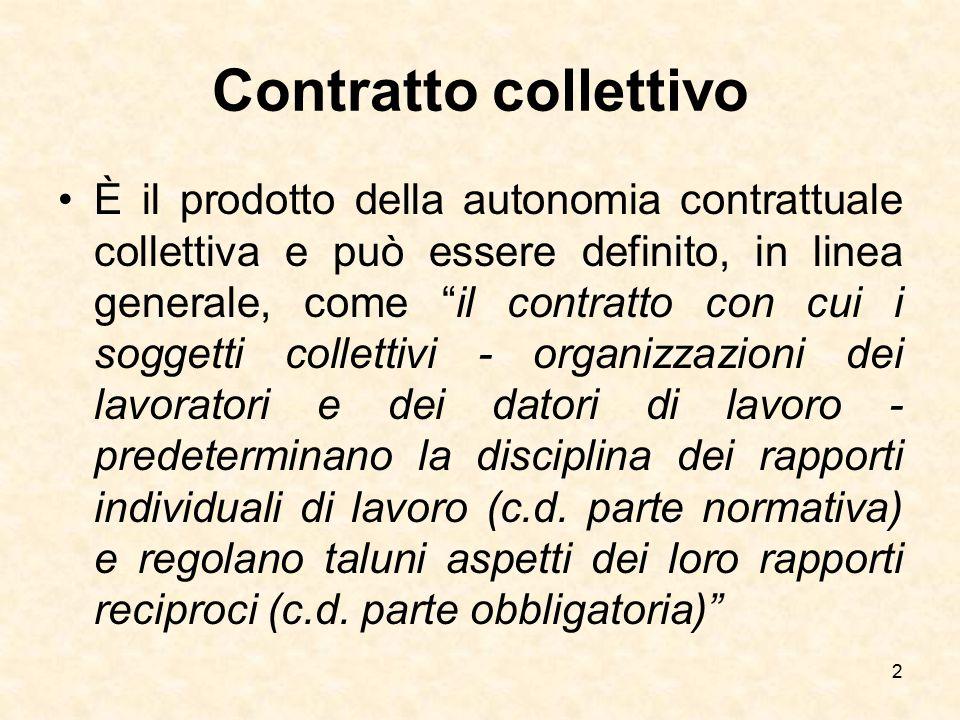 """Contratto collettivo È il prodotto della autonomia contrattuale collettiva e può essere definito, in linea generale, come """"il contratto con cui i sogg"""