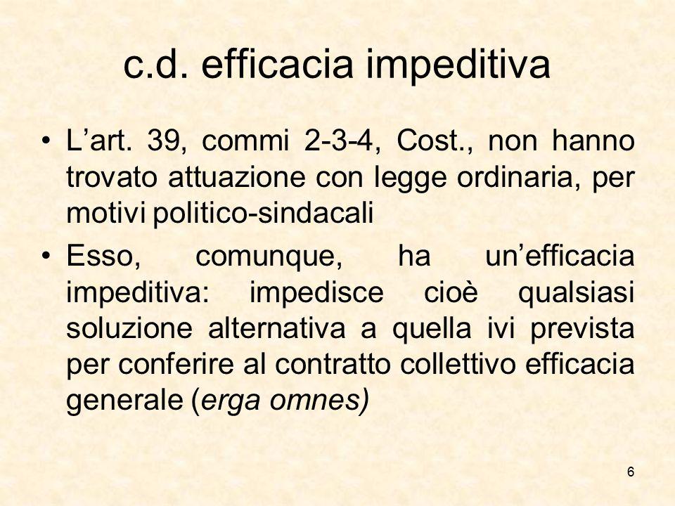 c.d. efficacia impeditiva L'art. 39, commi 2-3-4, Cost., non hanno trovato attuazione con legge ordinaria, per motivi politico-sindacali Esso, comunqu
