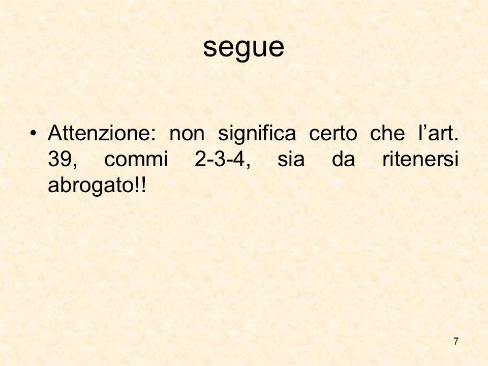 segue Attenzione: non significa certo che l'art. 39, commi 2-3-4, sia da ritenersi abrogato!! 7