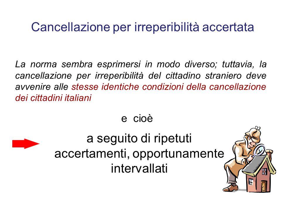 Cancellazione per irreperibilità – per mancato rinnovo del titolo di soggiorno L'art. 15, comma 3 del DPR n. 394/99 ha sostituito l'art. 11 comma 1 le